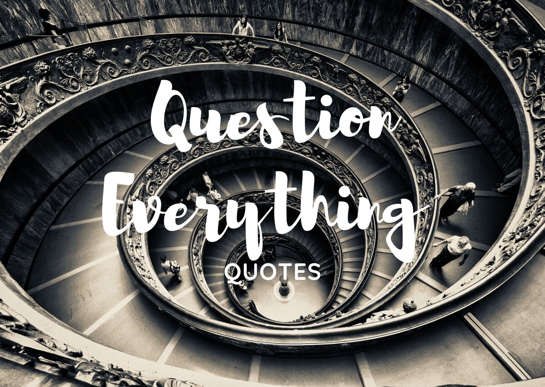 70 Best Question Everything Quotes