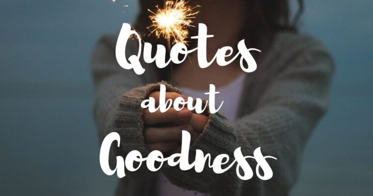 50 Best Quotes About Goodness