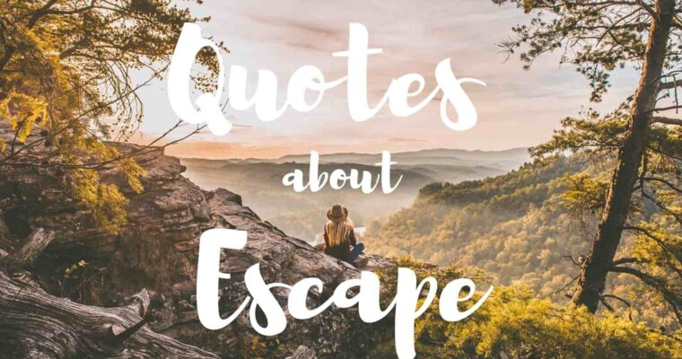 100 Best Escape Quotes
